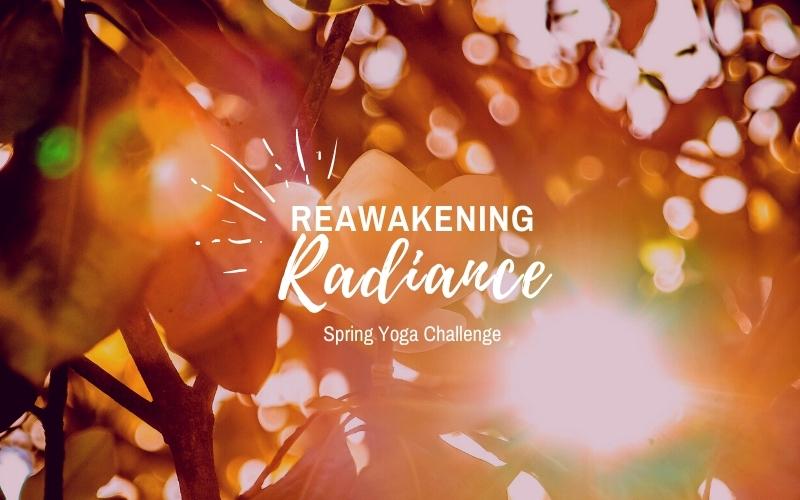 Reawakening Radiance   Spring Yoga Challenge
